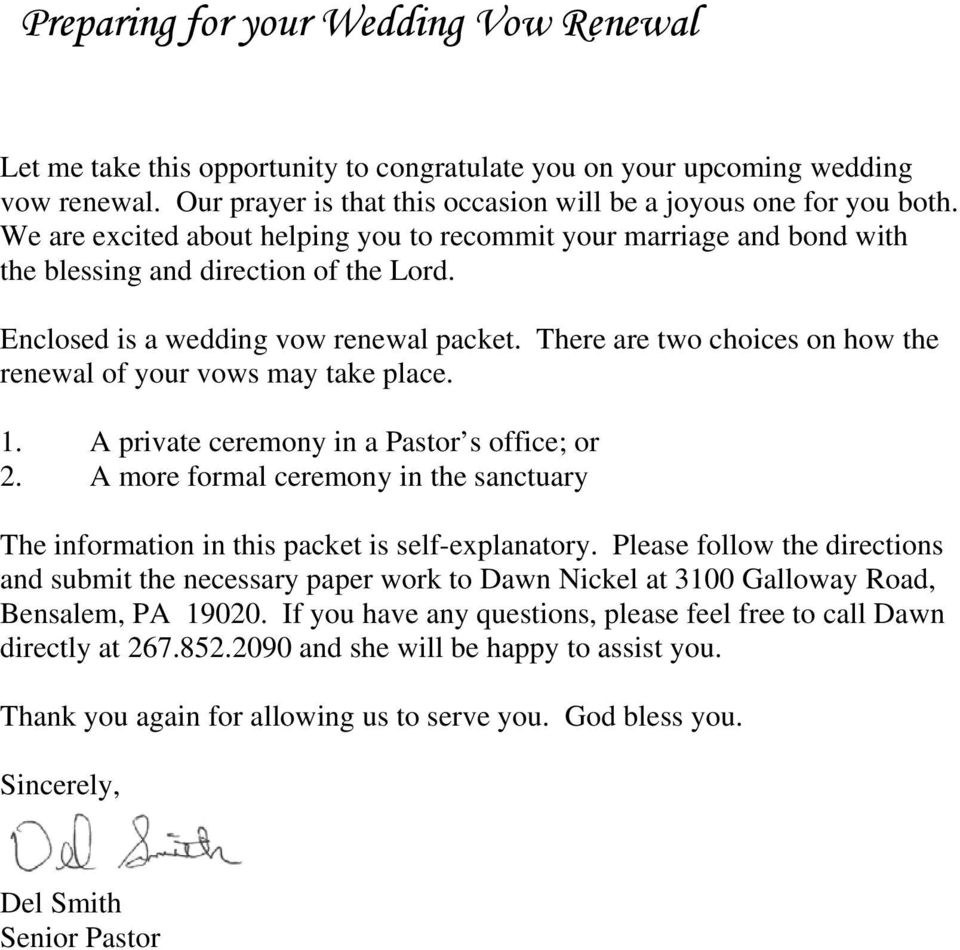 There are two choices on how the renewal of your vows may take place. 1. A private ceremony in a Pastor s office; or 2.