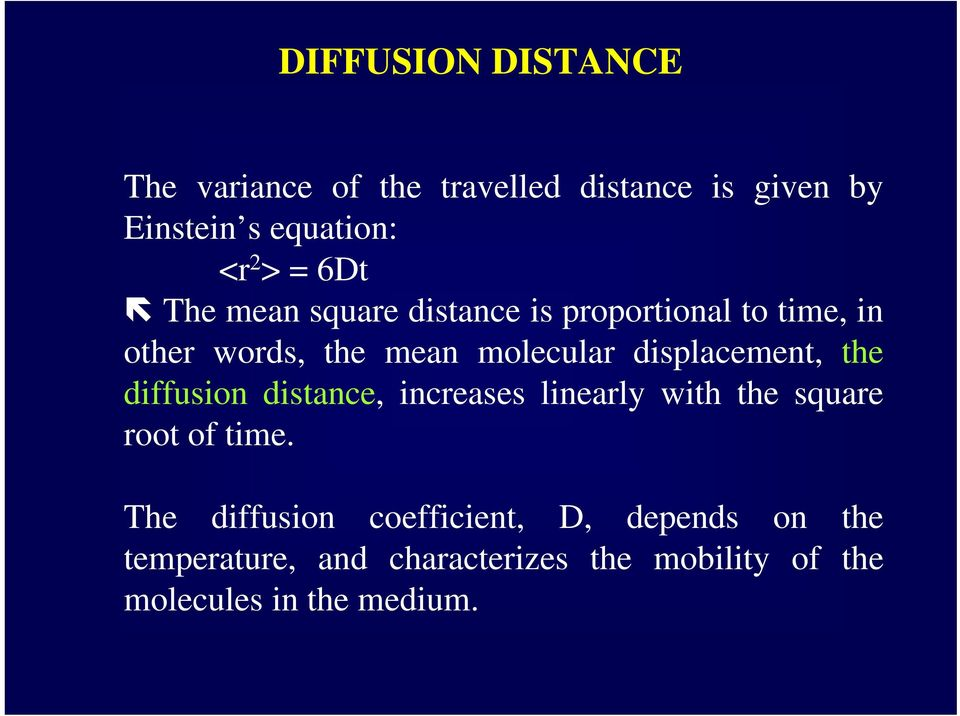 displacement, the diffusion distance, increases linearly with the square root of time.