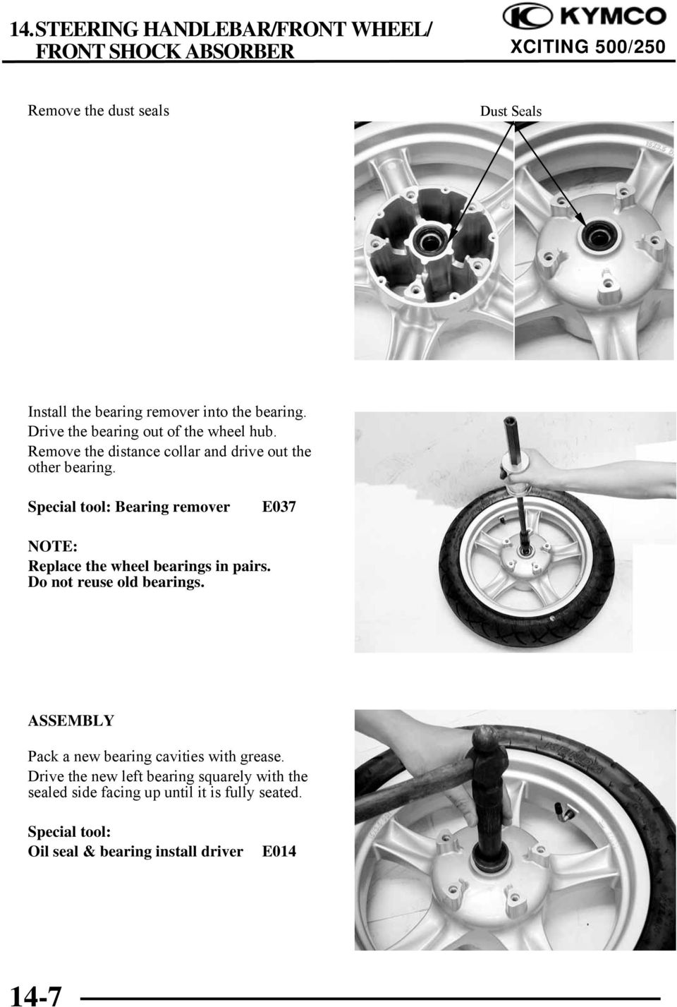 Special tool: Bearing remover E037 NOTE: Replace the wheel bearings in pairs. Do not reuse old bearings.