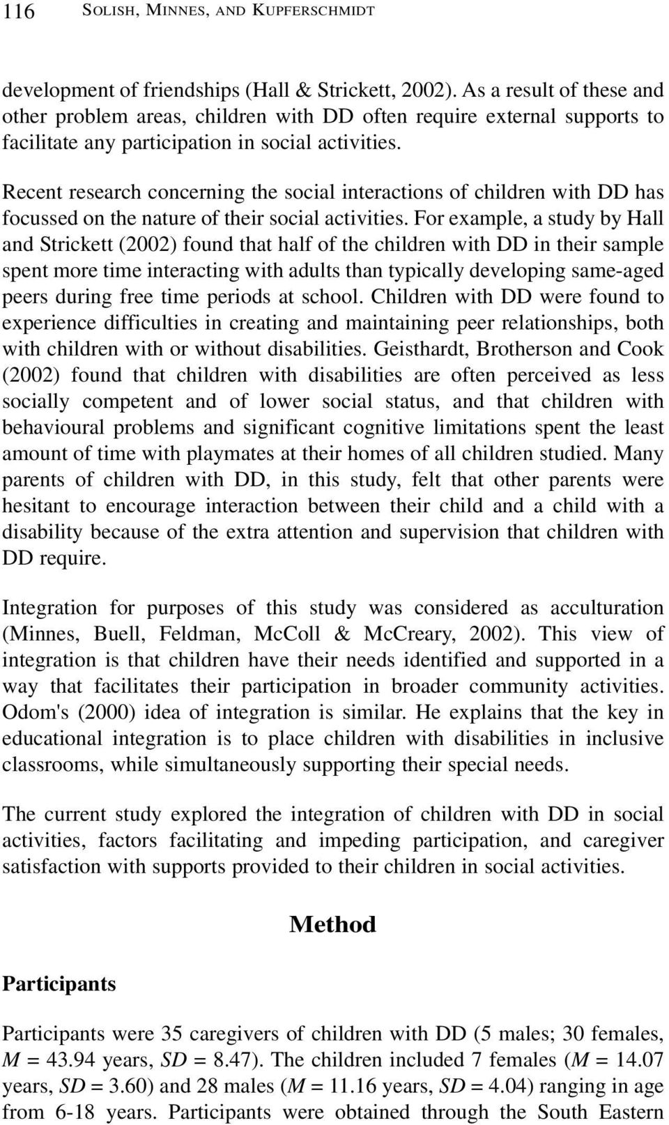 Recent research concerning the social interactions of children with DD has focussed on the nature of their social activities.