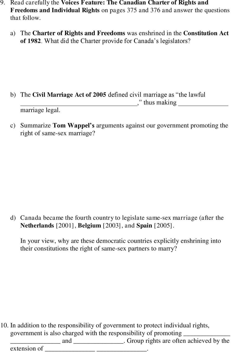 b) The Civil Marriage Act of 2005 defined civil marriage as the lawful, thus making marriage legal. c) Summarize Tom Wappel s arguments against our government promoting the right of same-sex marriage?