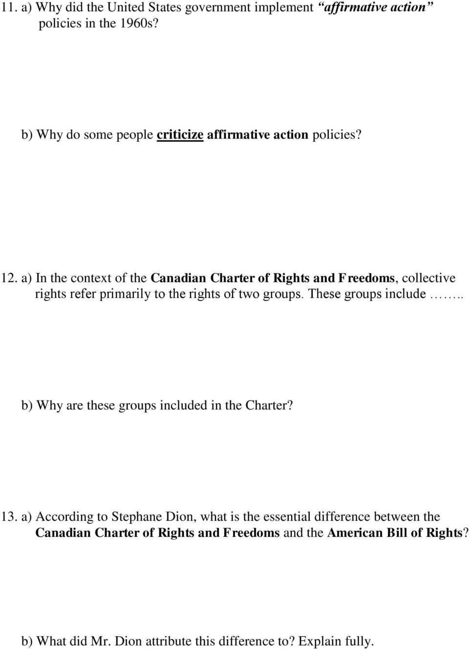a) In the context of the Canadian Charter of Rights and Freedoms, collective rights refer primarily to the rights of two groups.