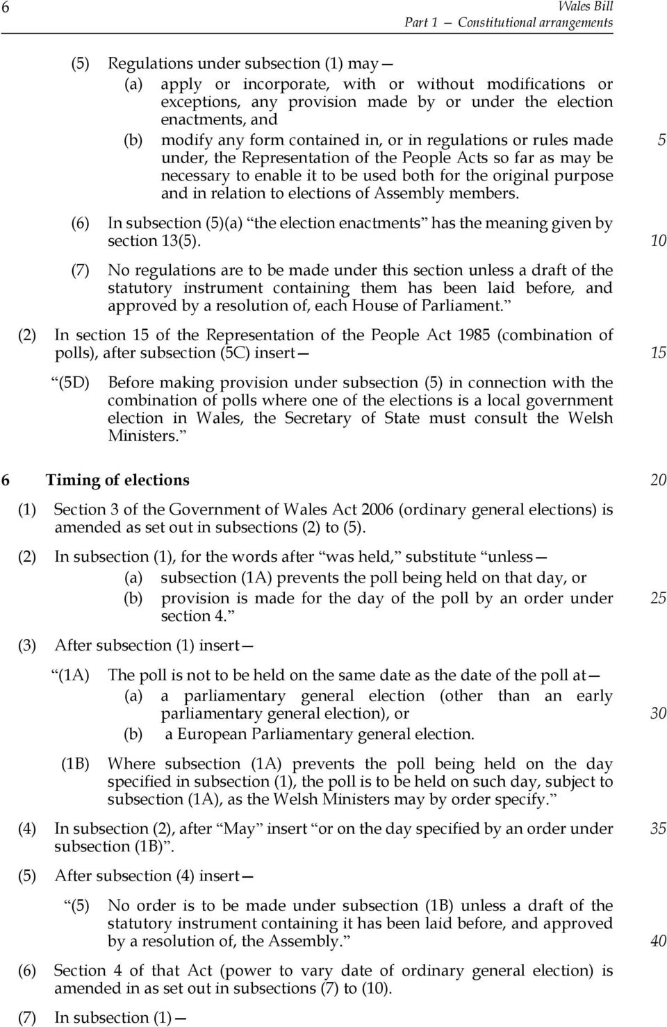 original purpose and in relation to elections of Assembly members. (6) In subsection ()(a) the election enactments has the meaning given by section 13().