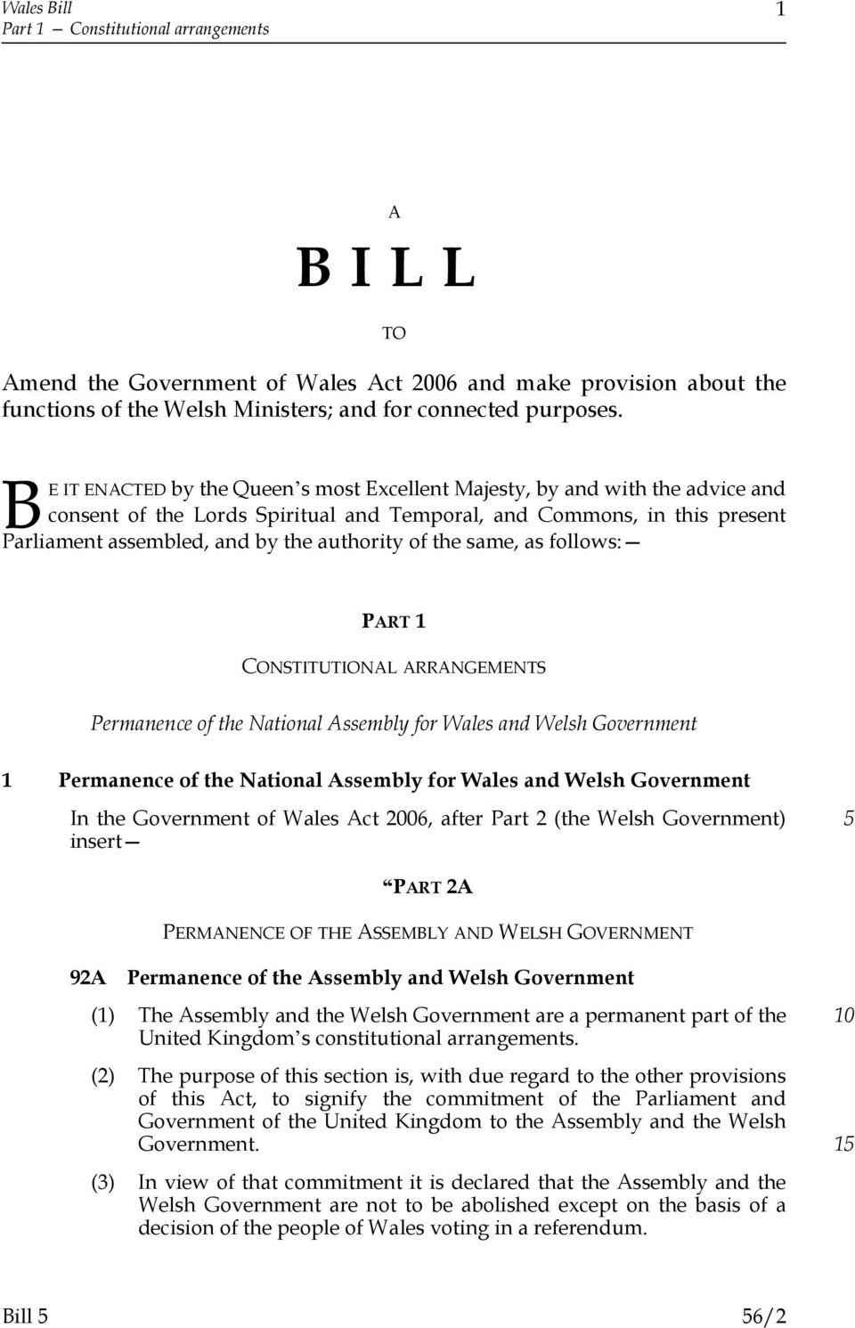 of the same, as follows: PART 1 CONSTITUTIONAL ARRANGEMENTS Permanence of the National Assembly for Wales and Welsh Government 1 Permanence of the National Assembly for Wales and Welsh Government In