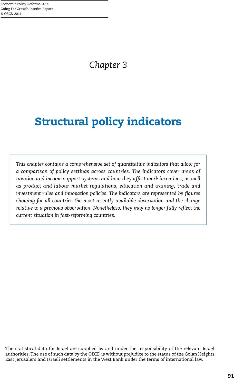 The indicators cover areas of taxation and income support systems and how they affect work incentives, as well as product and labour market regulations, education and training, trade and investment