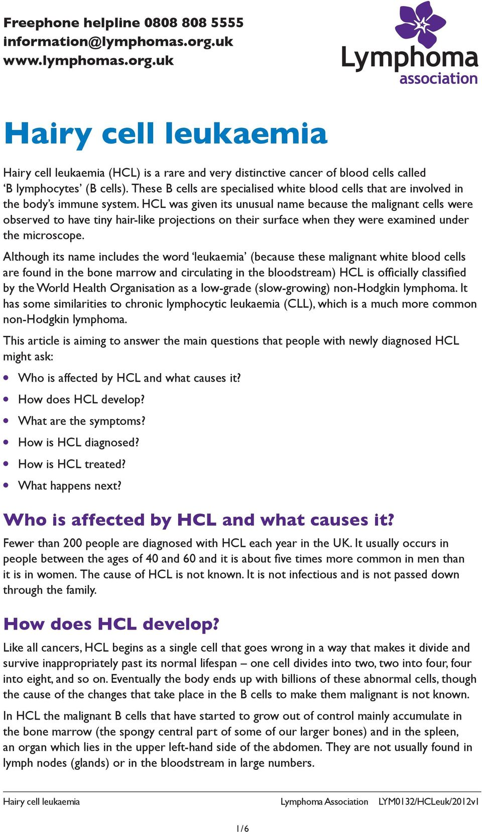 HCL was given its unusual name because the malignant cells were observed to have tiny hair-like projections on their surface when they were examined under the microscope.