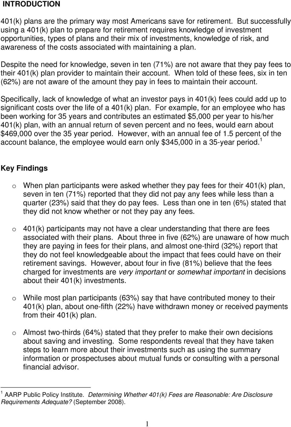 costs associated with maintaining a plan. Despite the need for knowledge, seven in ten (71) are not aware that they pay fees to their 401(k) plan provider to maintain their account.