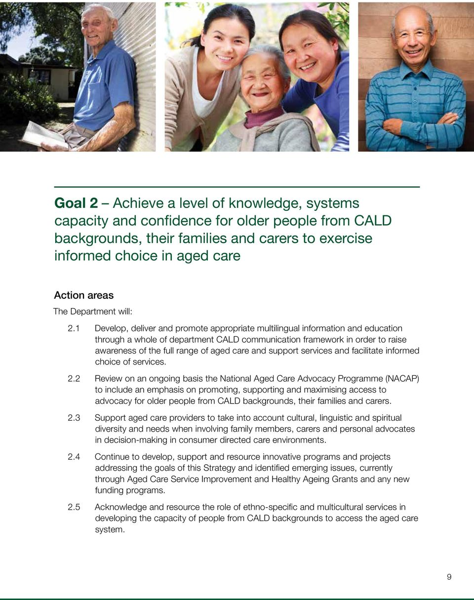 1 Develop, deliver and promote appropriate multilingual information and education through a whole of department CALD communication framework in order to raise awareness of the full range of aged care