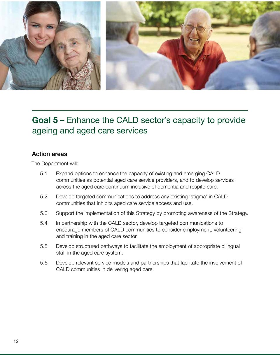 dementia and respite care. 5.2 Develop targeted communications to address any existing stigma in CALD communities that inhibits aged care service access and use. 5.3 Support the implementation of this Strategy by promoting awareness of the Strategy.