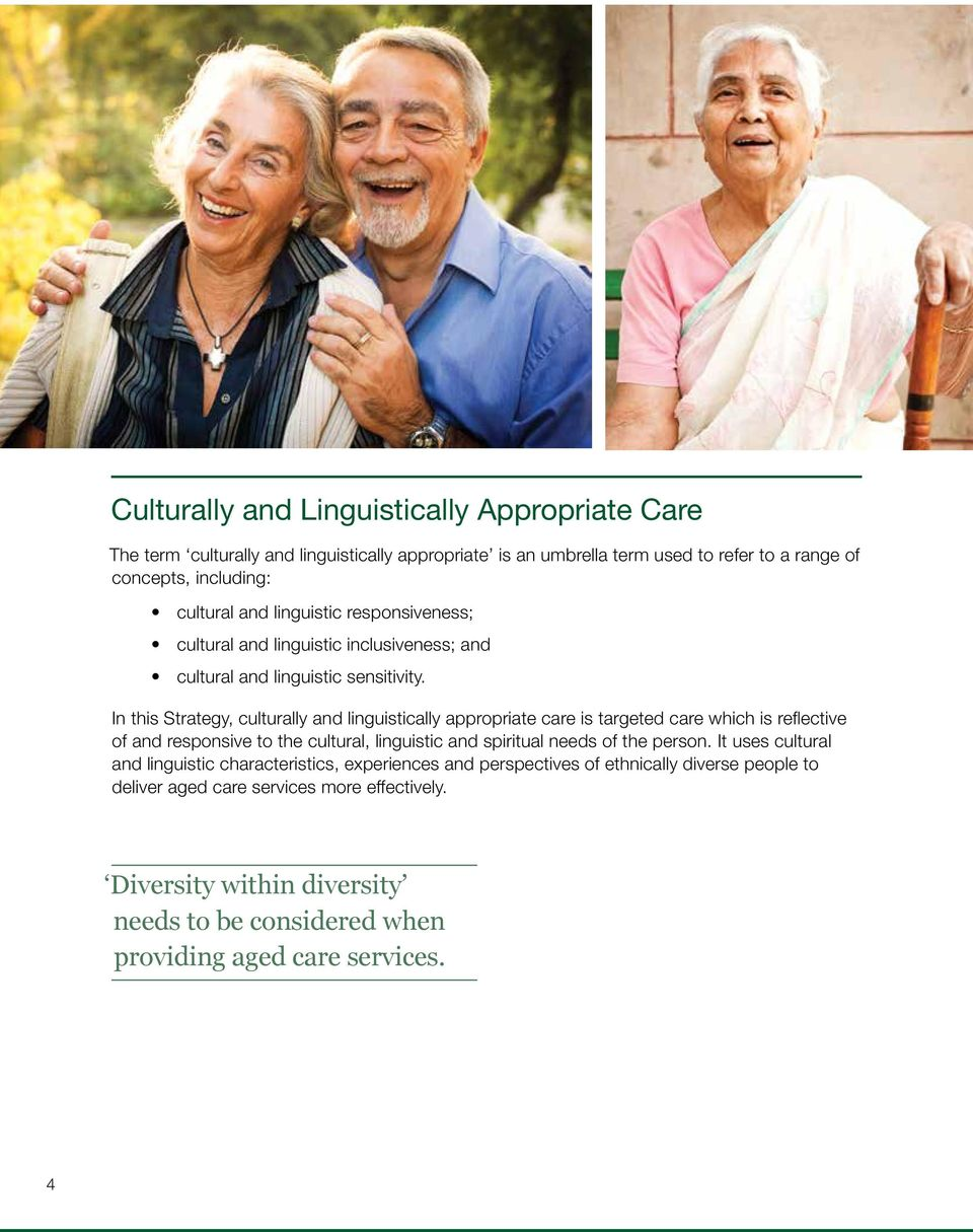 In this Strategy, culturally and linguistically appropriate care is targeted care which is reflective of and responsive to the cultural, linguistic and spiritual needs of the