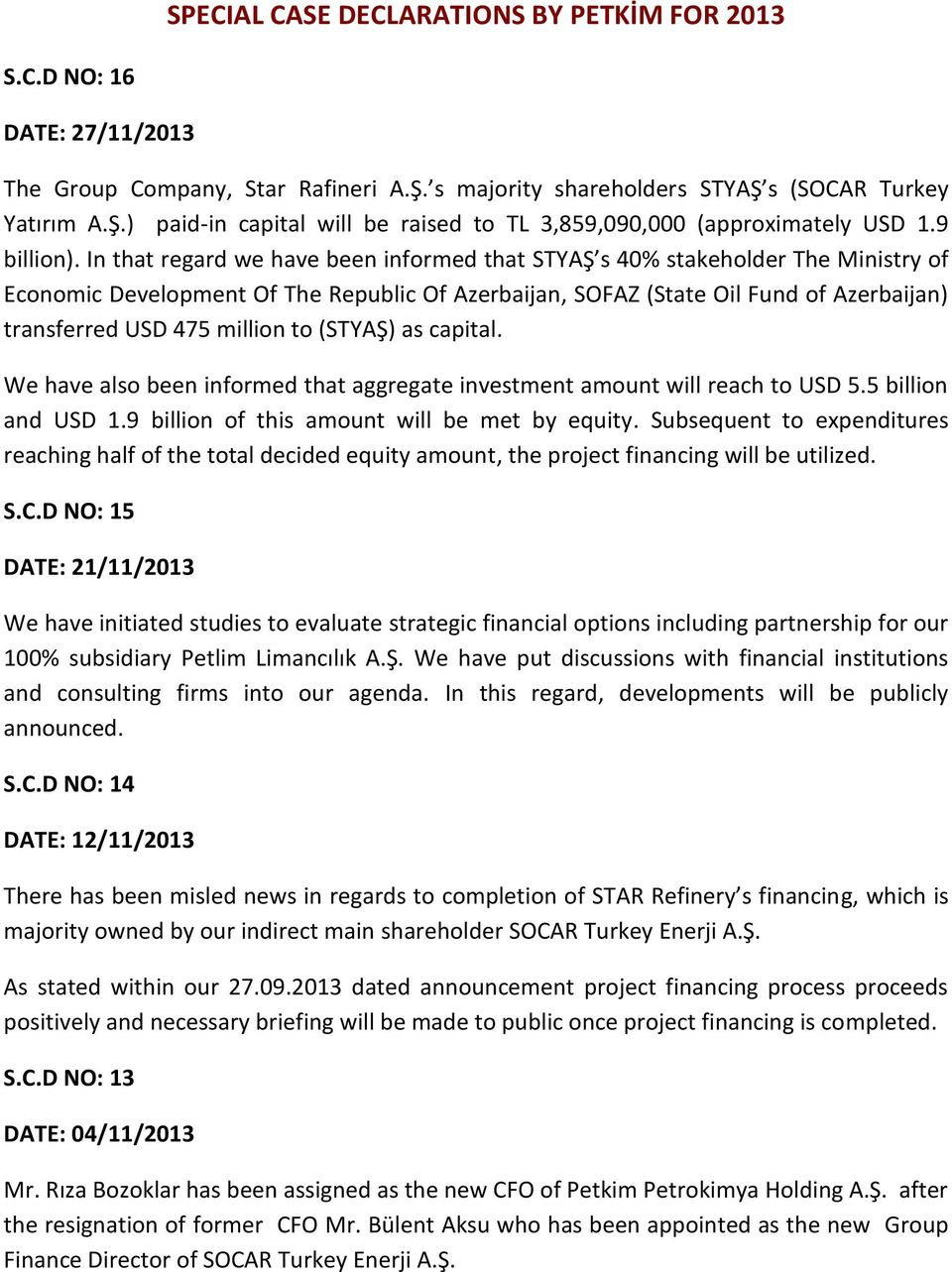 In that regard we have been informed that STYAŞ s 40% stakeholder The Ministry of Economic Development Of The Republic Of Azerbaijan, SOFAZ (State Oil Fund of Azerbaijan) transferred USD 475 million