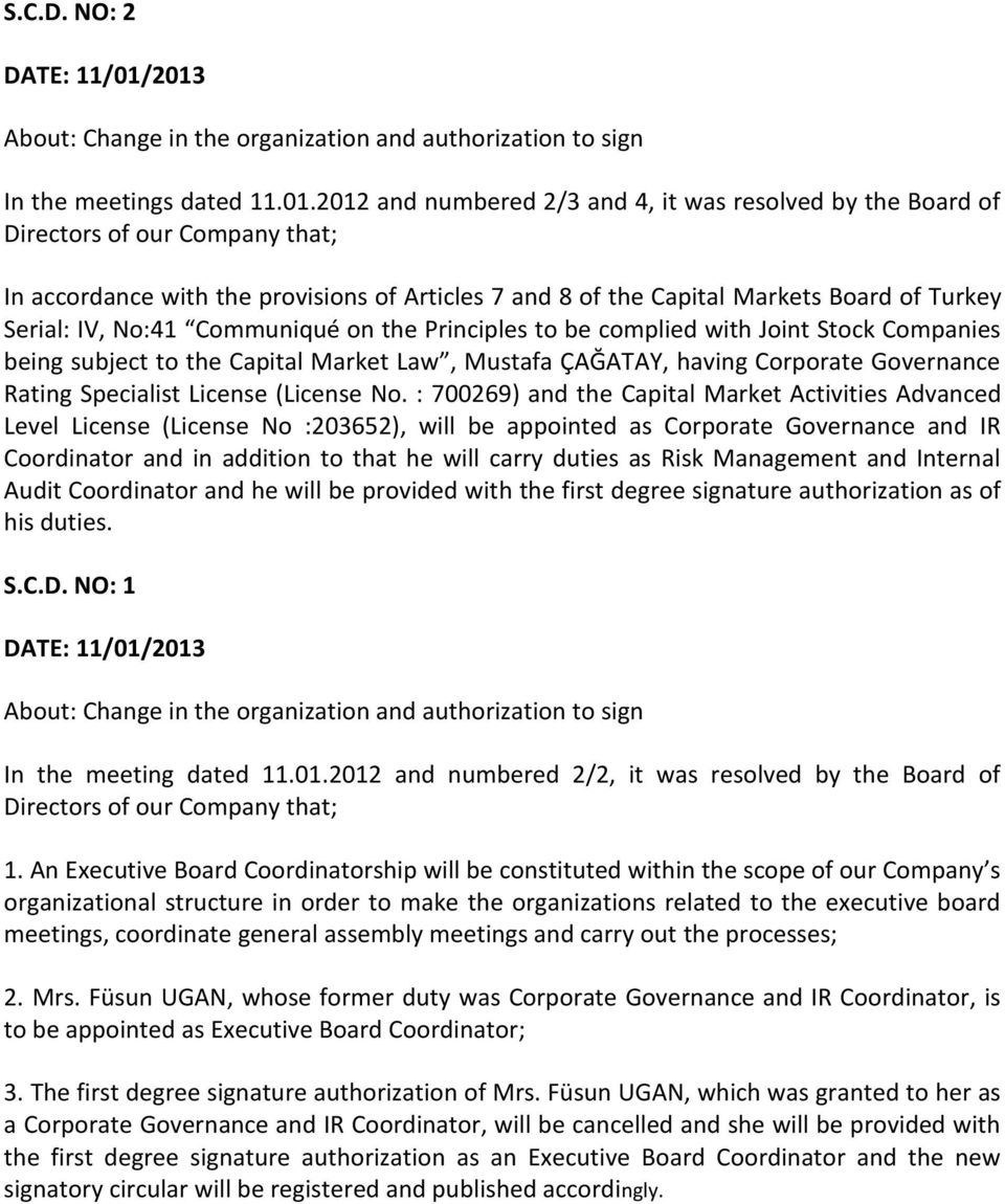 with the provisions of Articles 7 and 8 of the Capital Markets Board of Turkey Serial: IV, No:41 Communiqué on the Principles to be complied with Joint Stock Companies being subject to the Capital