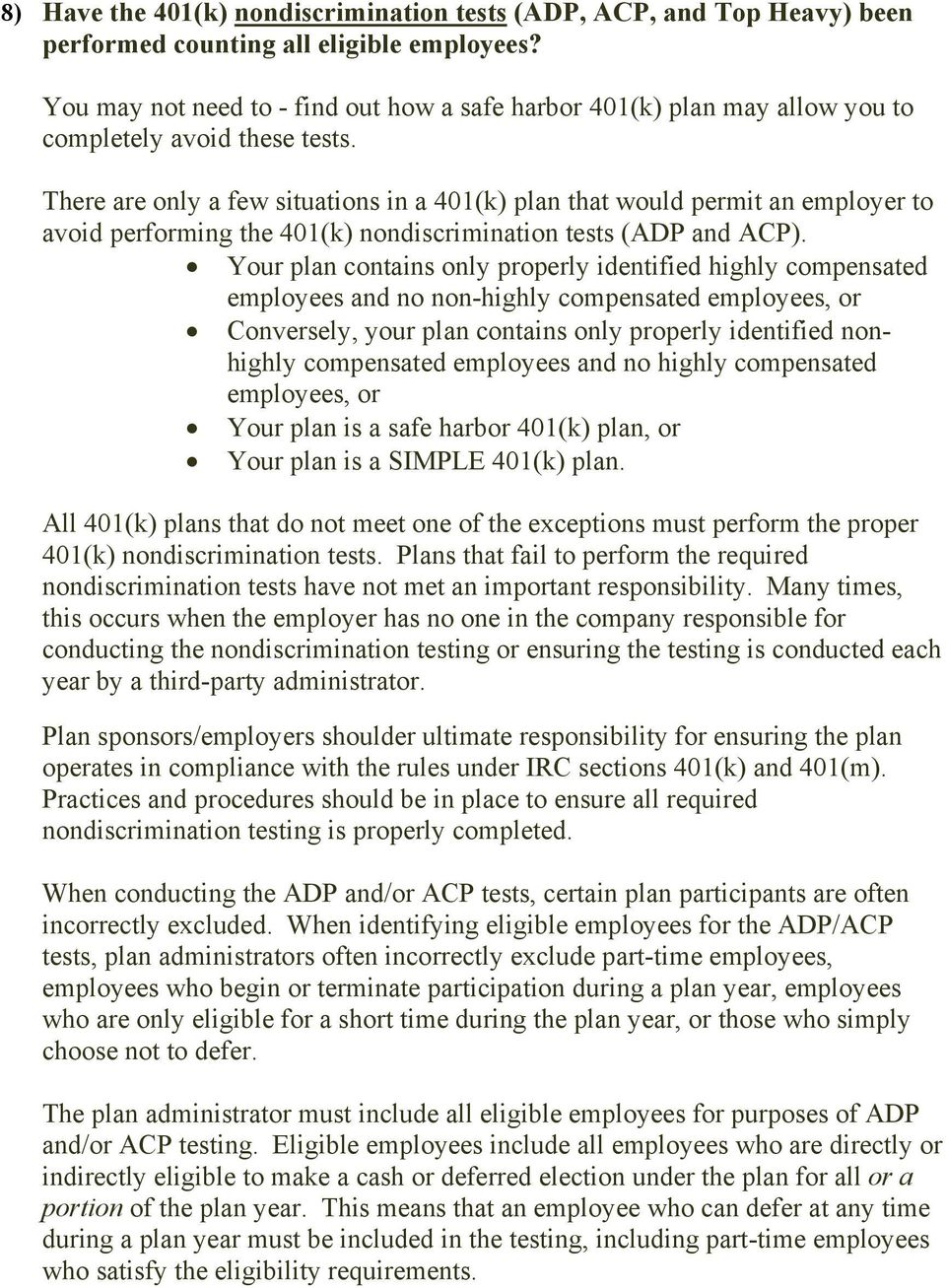 There are only a few situations in a 401(k) plan that would permit an employer to avoid performing the 401(k) nondiscrimination tests (ADP and ACP).