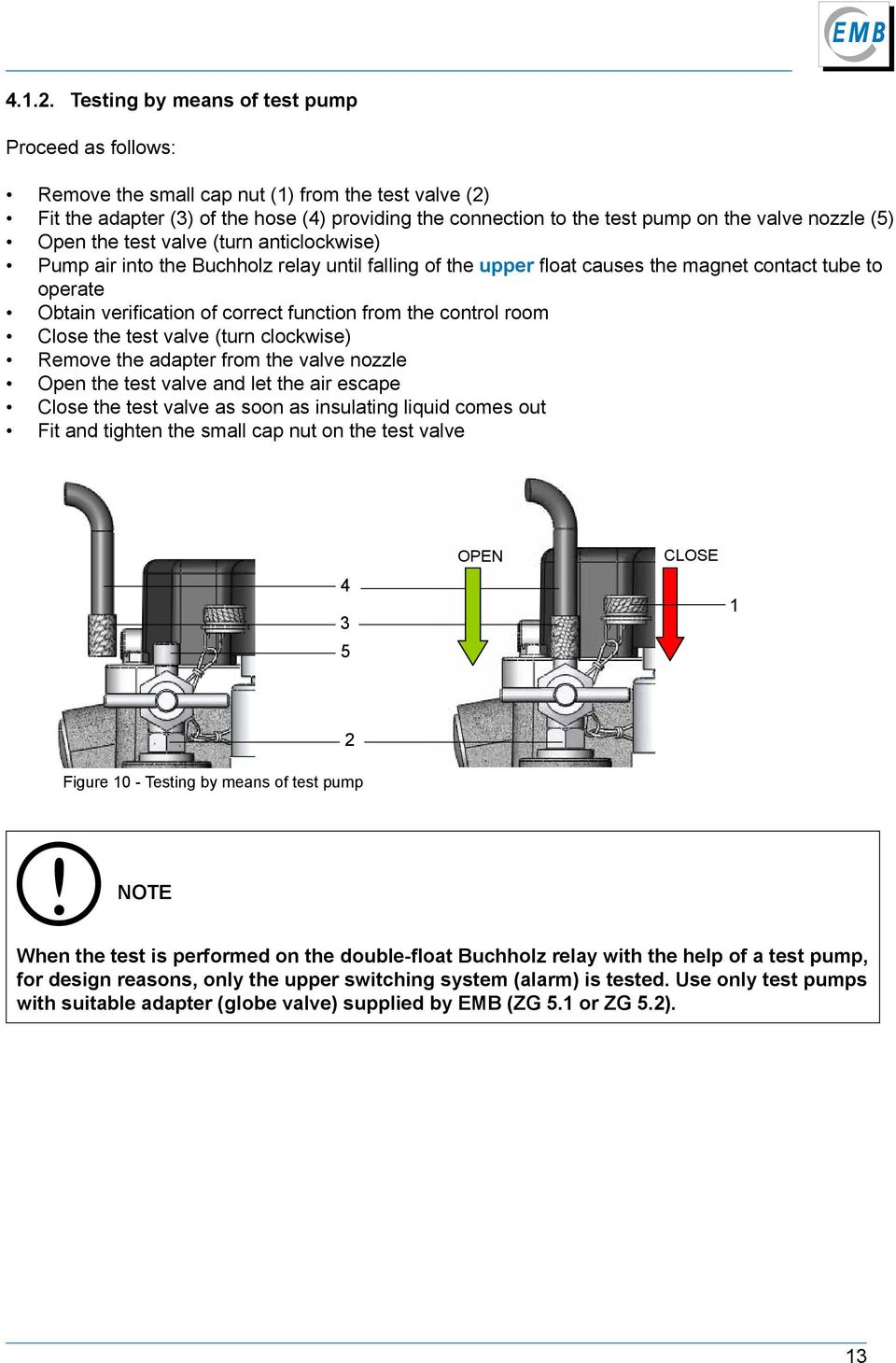 nozzle (5) Open the test valve (turn anticlockwise) Pump air into the Buchholz relay until falling of the upper float causes the magnet contact tube to operate Obtain verification of correct function