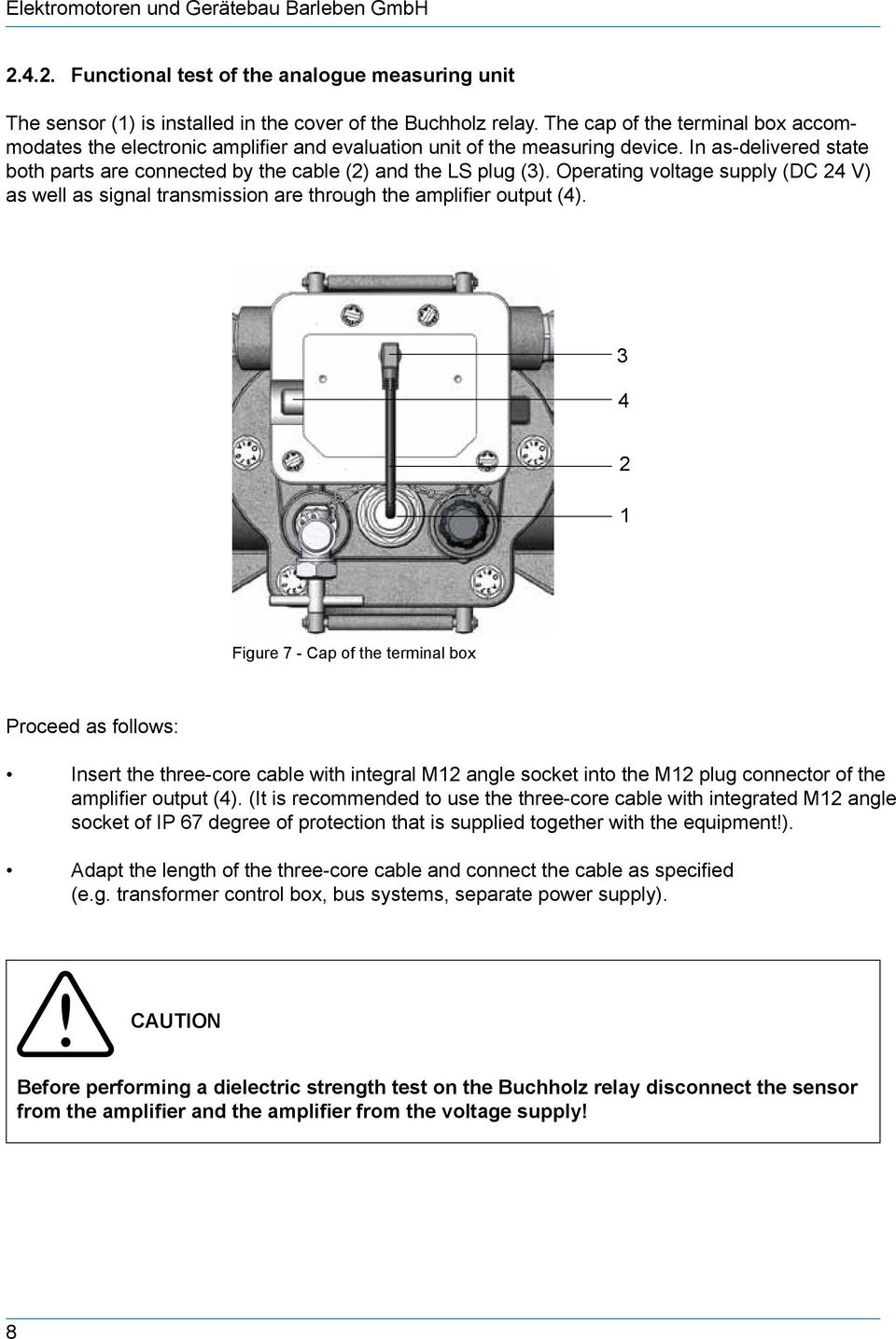 Operating voltage supply (DC 24 V) as well as signal transmission are through the amplifier output (4).