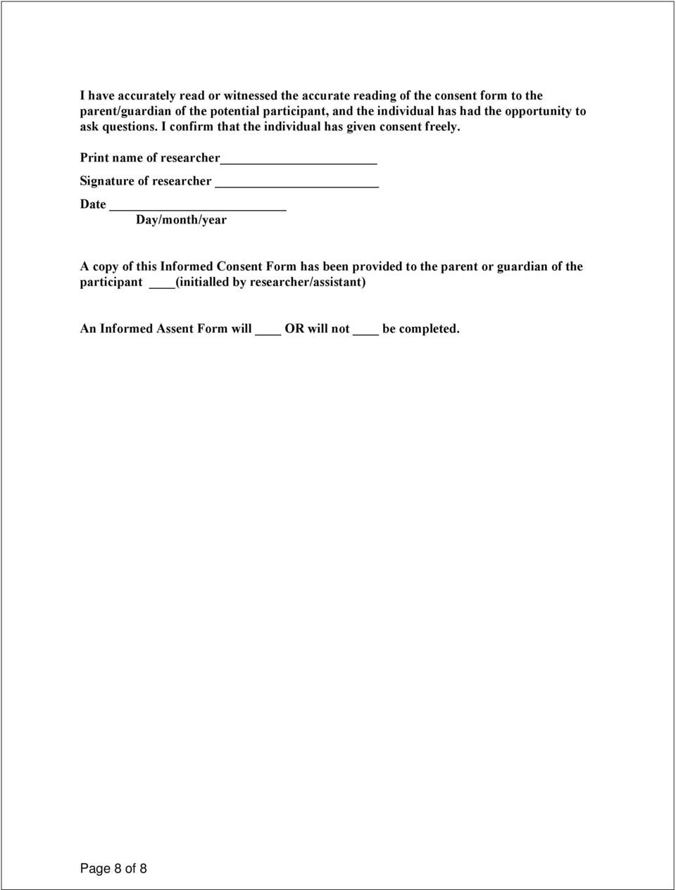 Print name of researcher Signature of researcher Date Day/month/year A copy of this Informed Consent Form has been provided to