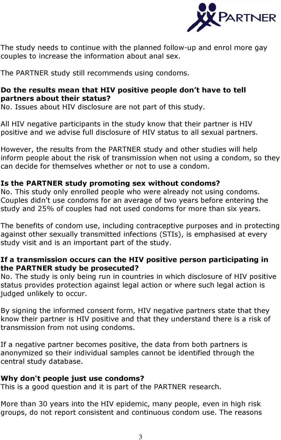 All HIV negative participants in the study know that their partner is HIV positive and we advise full disclosure of HIV status to all sexual partners.