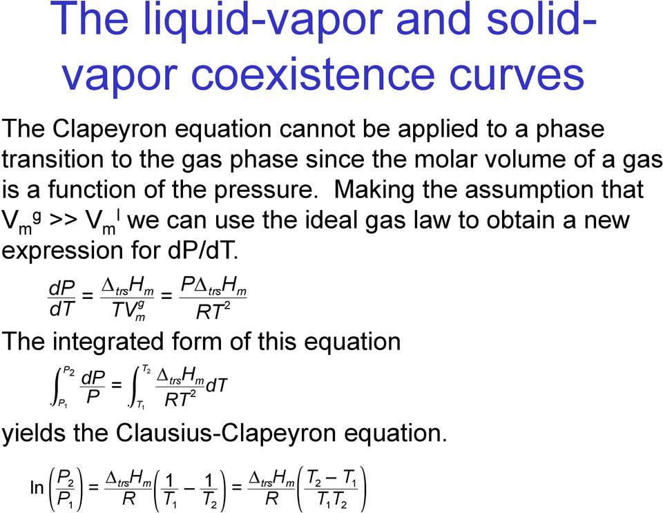 Making the assumption that V m g >> V m l we can use the ideal gas law to obtain a new expression for dp/dt.