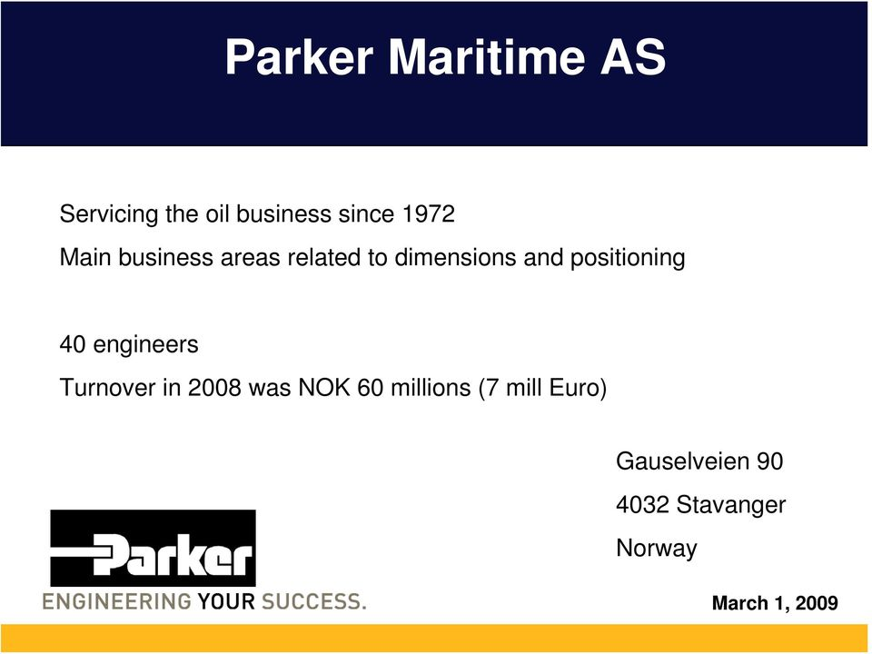 40 engineers Turnover in 2008 was NOK 60 millions (7 mill