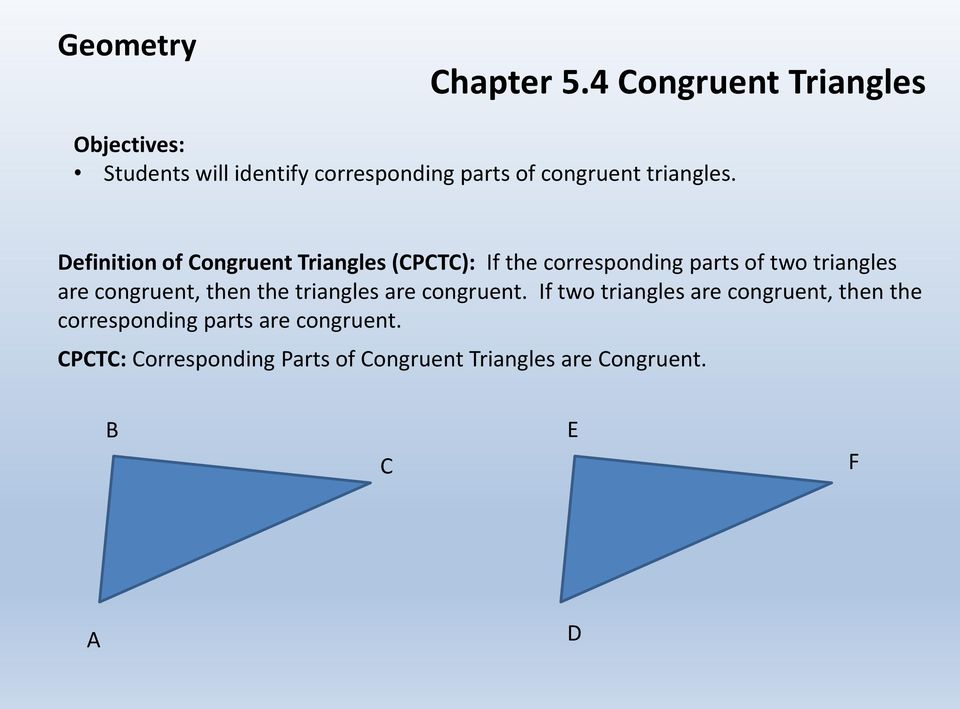 Definition of Congruent Triangles (CPCTC): If the corresponding parts of two triangles are