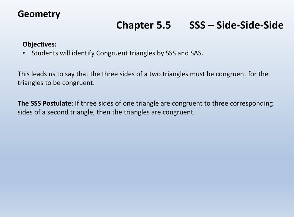 This leads us to say that the three sides of a two triangles must be congruent for the