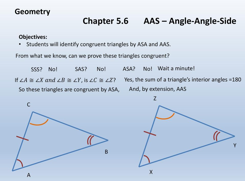 From what we know, can we prove these triangles congruent? C SSS? No! SAS? No! ASA?