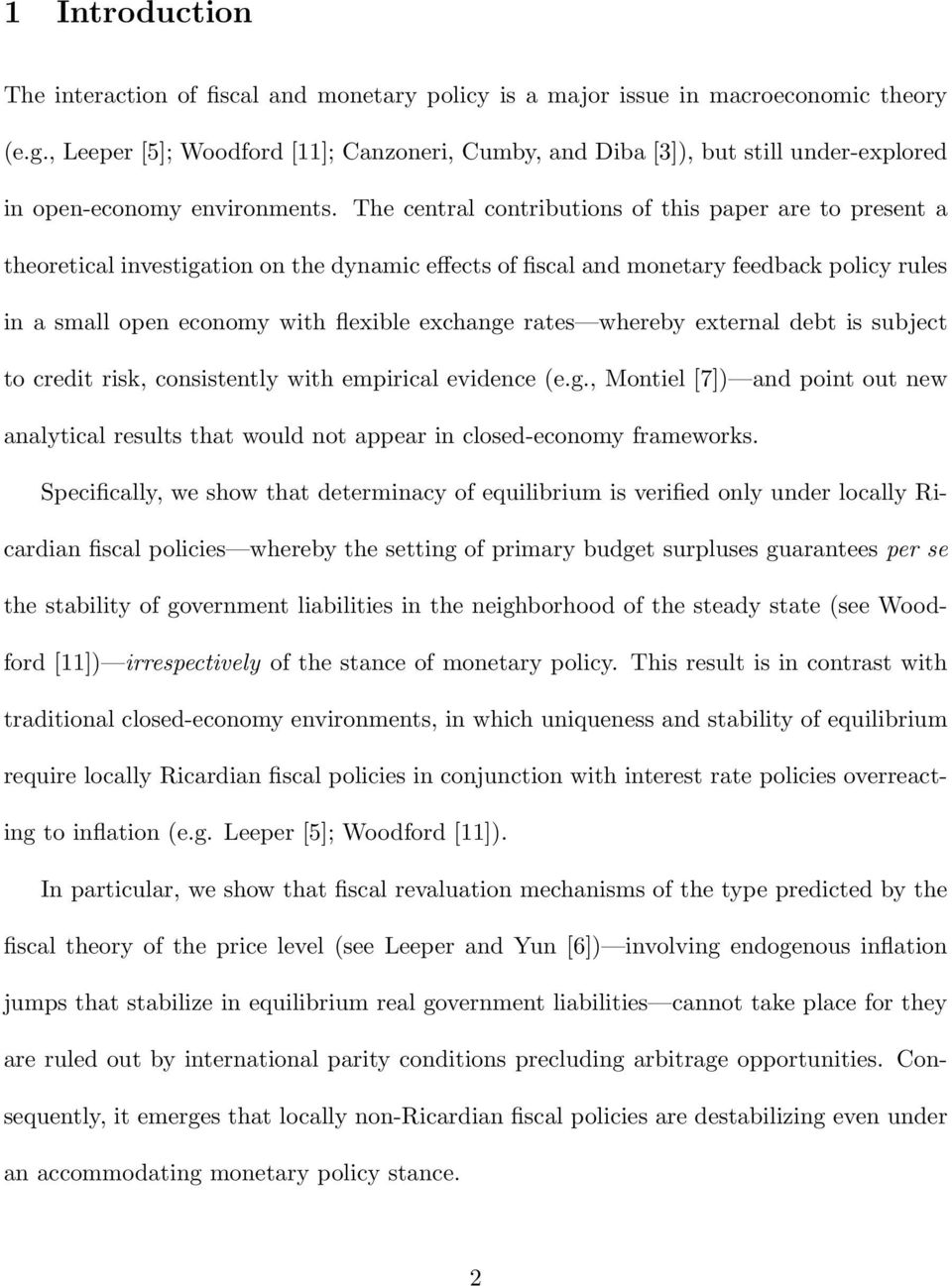 The central contributions of this paper are to present a theoretical investigation on the dynamic effects of fiscal and monetary feedback policy rules in a small open economy with flexible exchange
