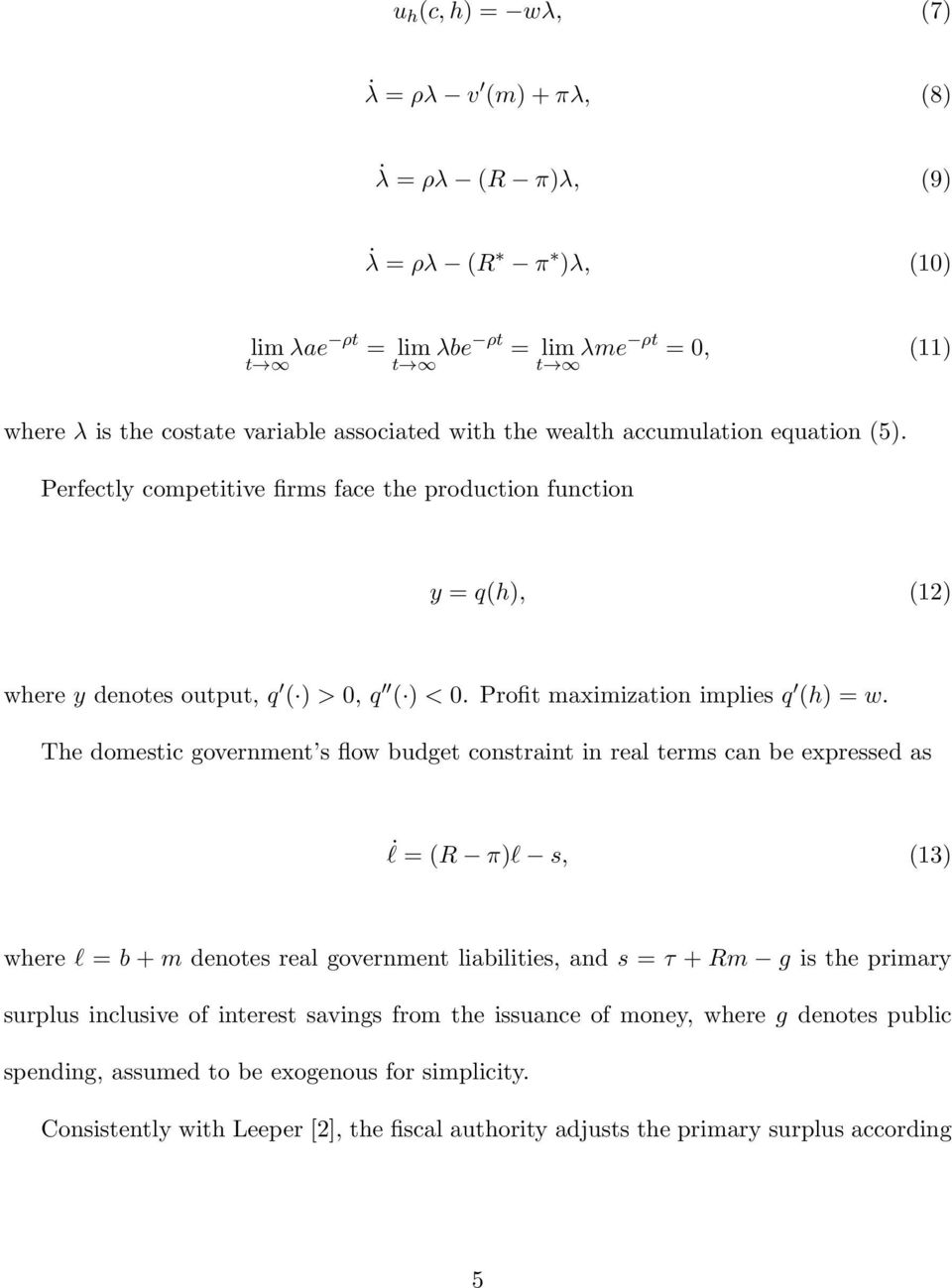 The domestic government s flow budget constraint in real terms can be expressed as l = (R π)l s, (13) where l = b + m denotes real government liabilities, and s = τ + Rm g is the primary surplus