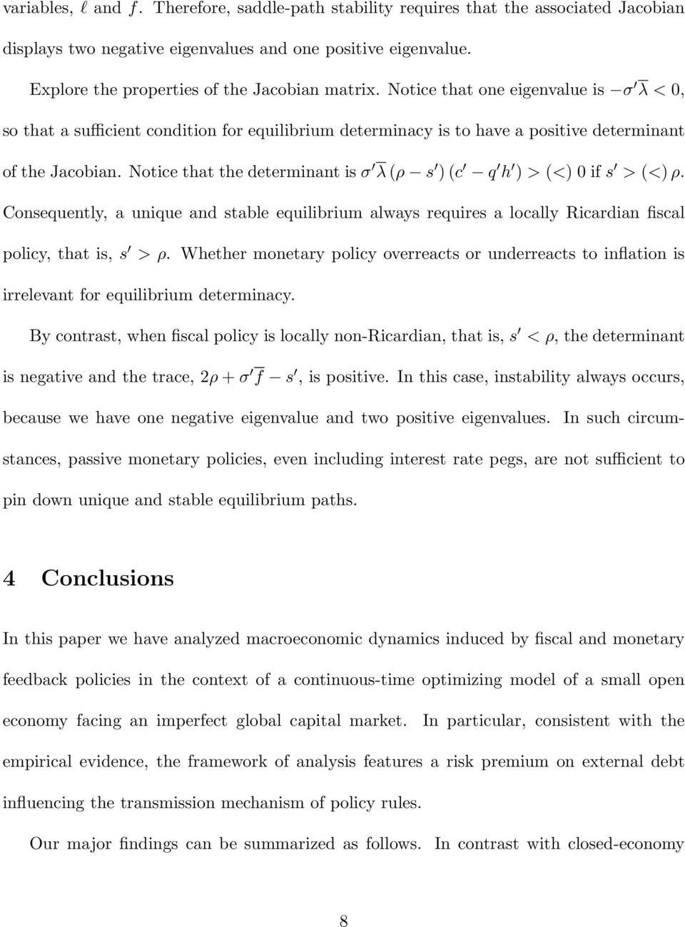 Notice that the determinant is σ λ (ρ s ) (c q h ) > (<) 0 if s > (<) ρ. Consequently, a unique and stable equilibrium always requires a locally Ricardian fiscal policy, that is, s > ρ.