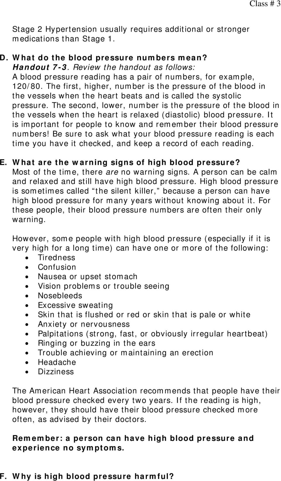 The first, higher, number is the pressure of the blood in the vessels when the heart beats and is called the systolic pressure.