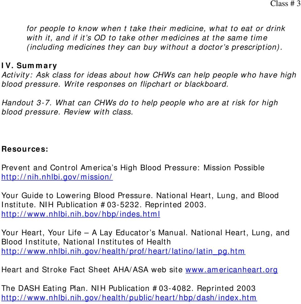 What can CHWs do to help people who are at risk for high blood pressure. Review with class. Resources: Prevent and Control America s High Blood Pressure: Mission Possible http://nih.nhlbi.