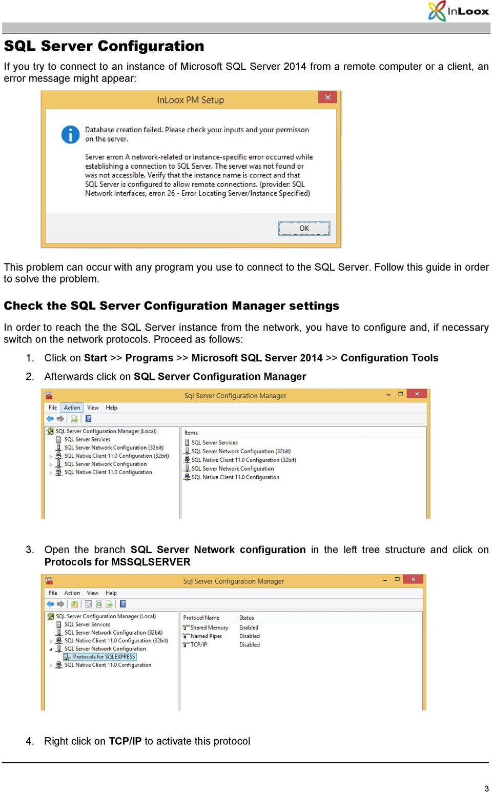 Check the SQL Server Configuration Manager settings In order to reach the the SQL Server instance from the network, you have to configure and, if necessary switch on the network protocols.