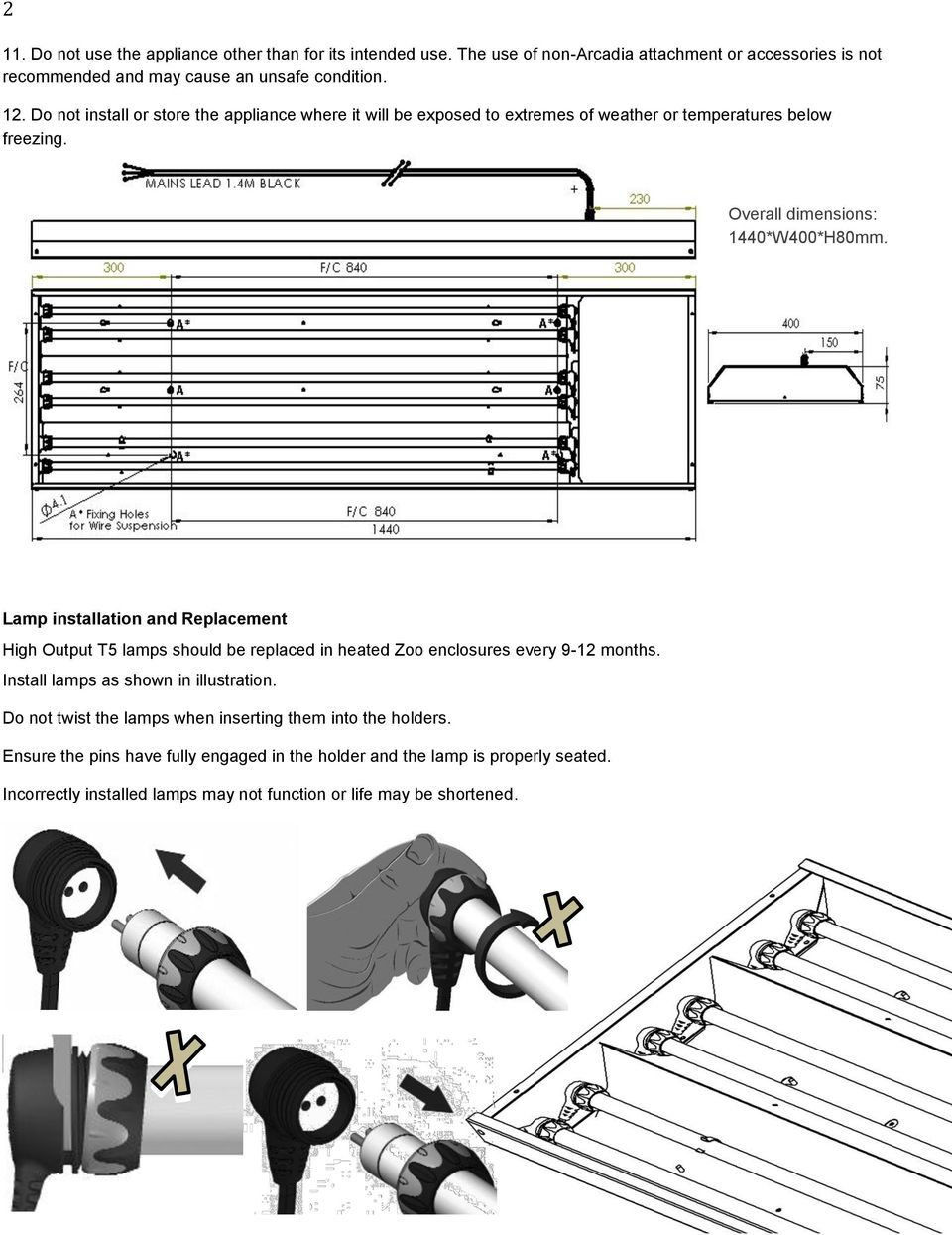 Lamp installation and Replacement High Output T5 lamps should be replaced in heated Zoo enclosures every 9-12 months. Install lamps as shown in illustration.