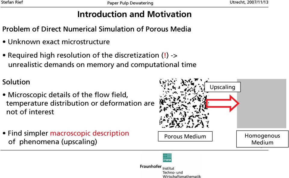 ) -> unrealistic demands on memory and computational time Solution Microscopic details of the flow field,