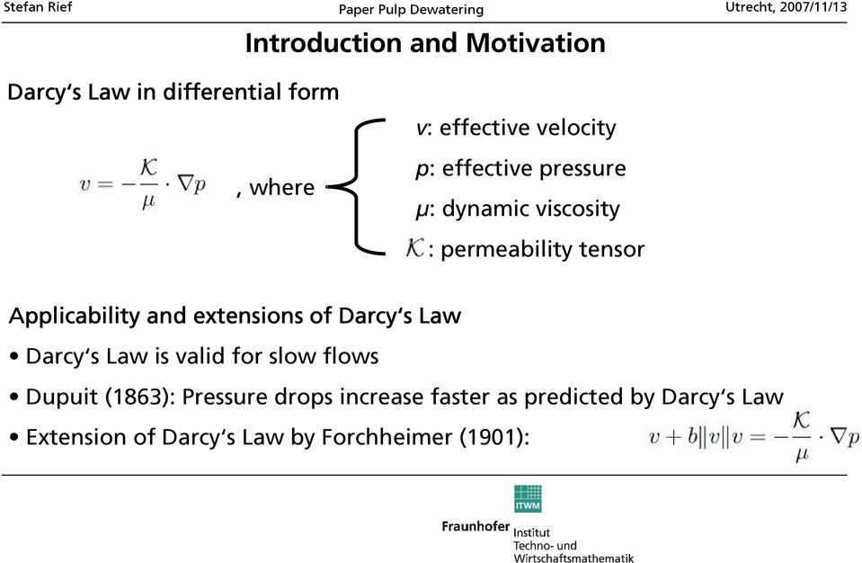 extensions of Darcy s Law Darcy s Law is valid for slow flows Dupuit (1863): Pressure