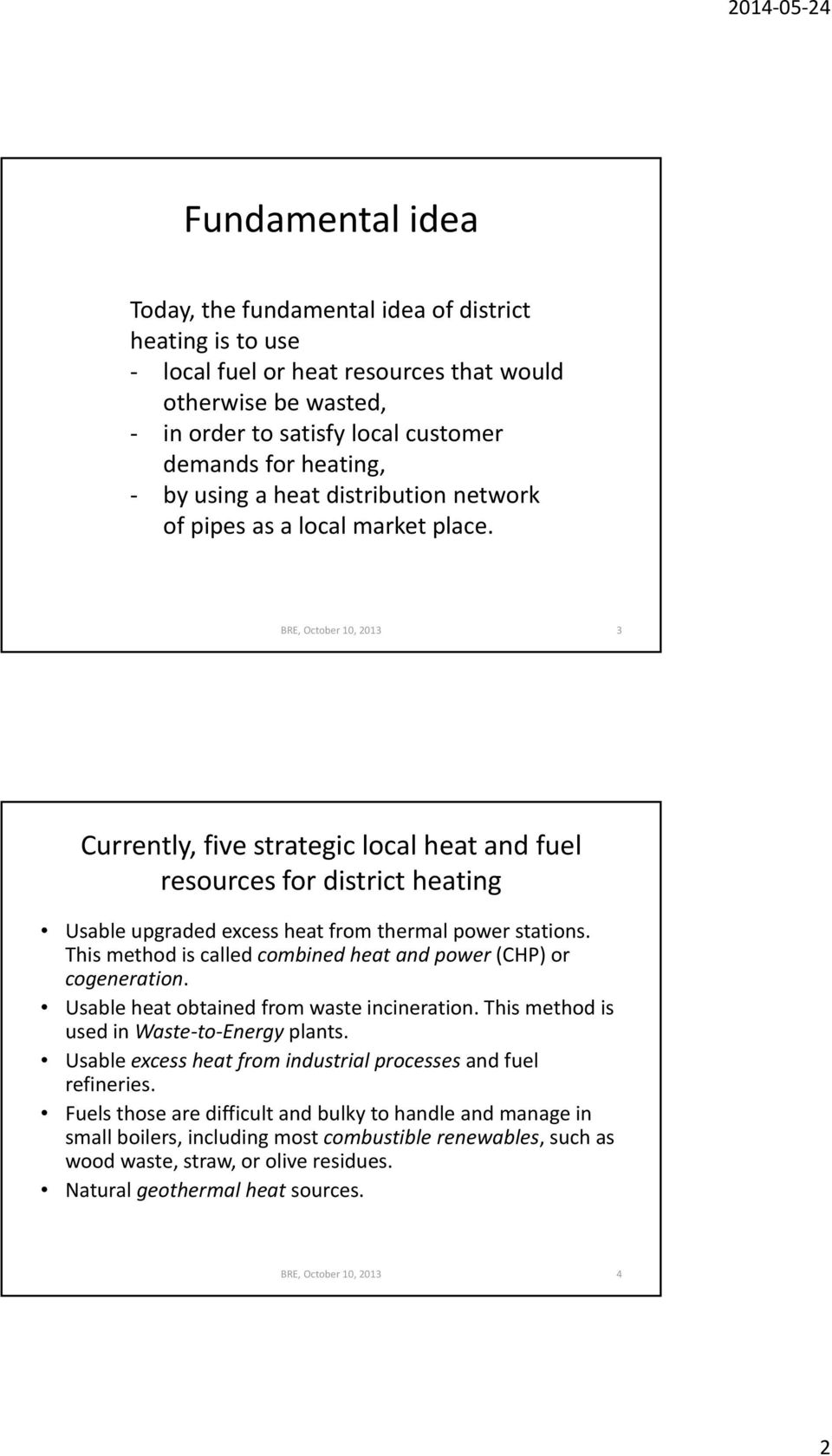 BRE, October 10, 2013 3 Currently, five strategic local heat and fuel resources for district heating Usable upgraded excess heat from thermal power stations.