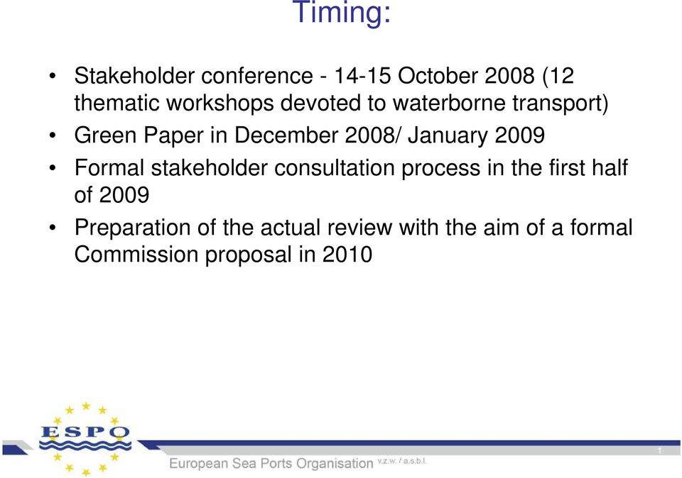 Formal stakeholder consultation process in the first half of 2009