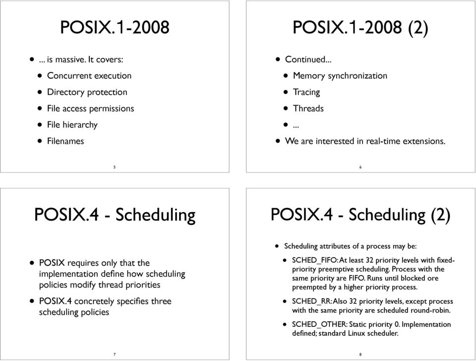 4 concretely specifies three scheduling policies POSIX.4 - Scheduling (2) Scheduling attributes of a process may be: SCHED_FIFO: At least 32 priority levels with fixedpriority preemptive scheduling.