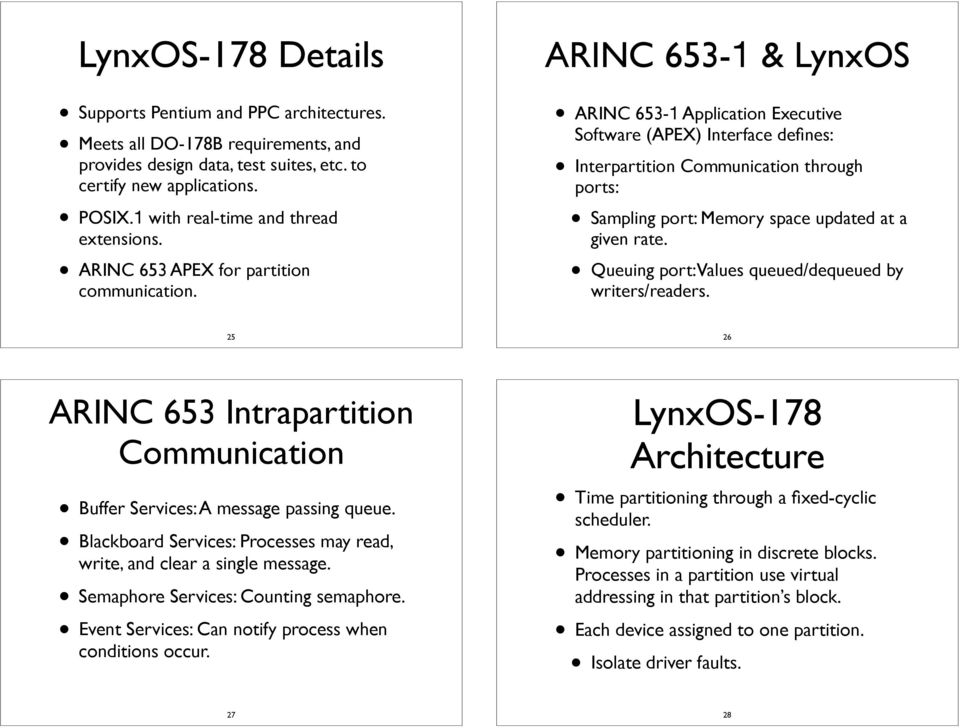 ARINC 653-1 & LynxOS ARINC 653-1 Application Executive Software (APEX) Interface defines: Interpartition Communication through ports: Sampling port: Memory space updated at a given rate.