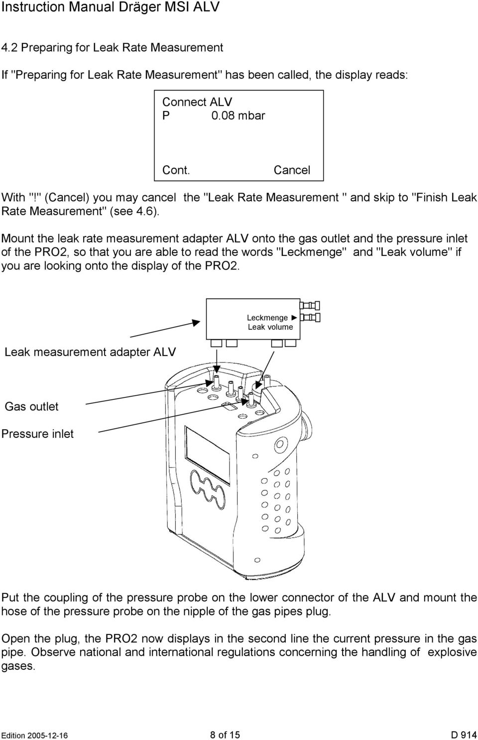 "Mount the leak rate measurement adapter ALV onto the gas outlet and the pressure inlet of the PRO2, so that you are able to read the words ""Leckmenge"" and ""Leak volume"" if you are looking onto the"