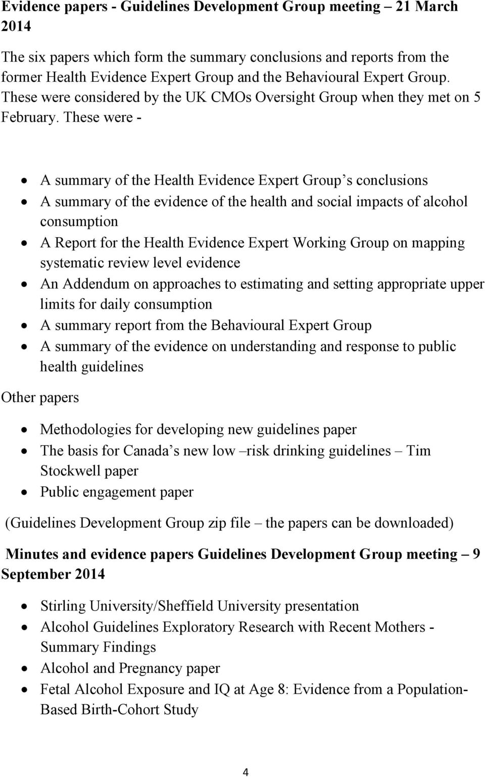 These were - A summary of the Health Evidence Expert Group s conclusions A summary of the evidence of the health and social impacts of alcohol consumption A Report for the Health Evidence Expert