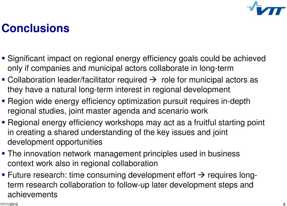 scenario work Regional energy efficiency workshops may act as a fruitful starting point in creating a shared understanding of the key issues and joint development opportunities The innovation network