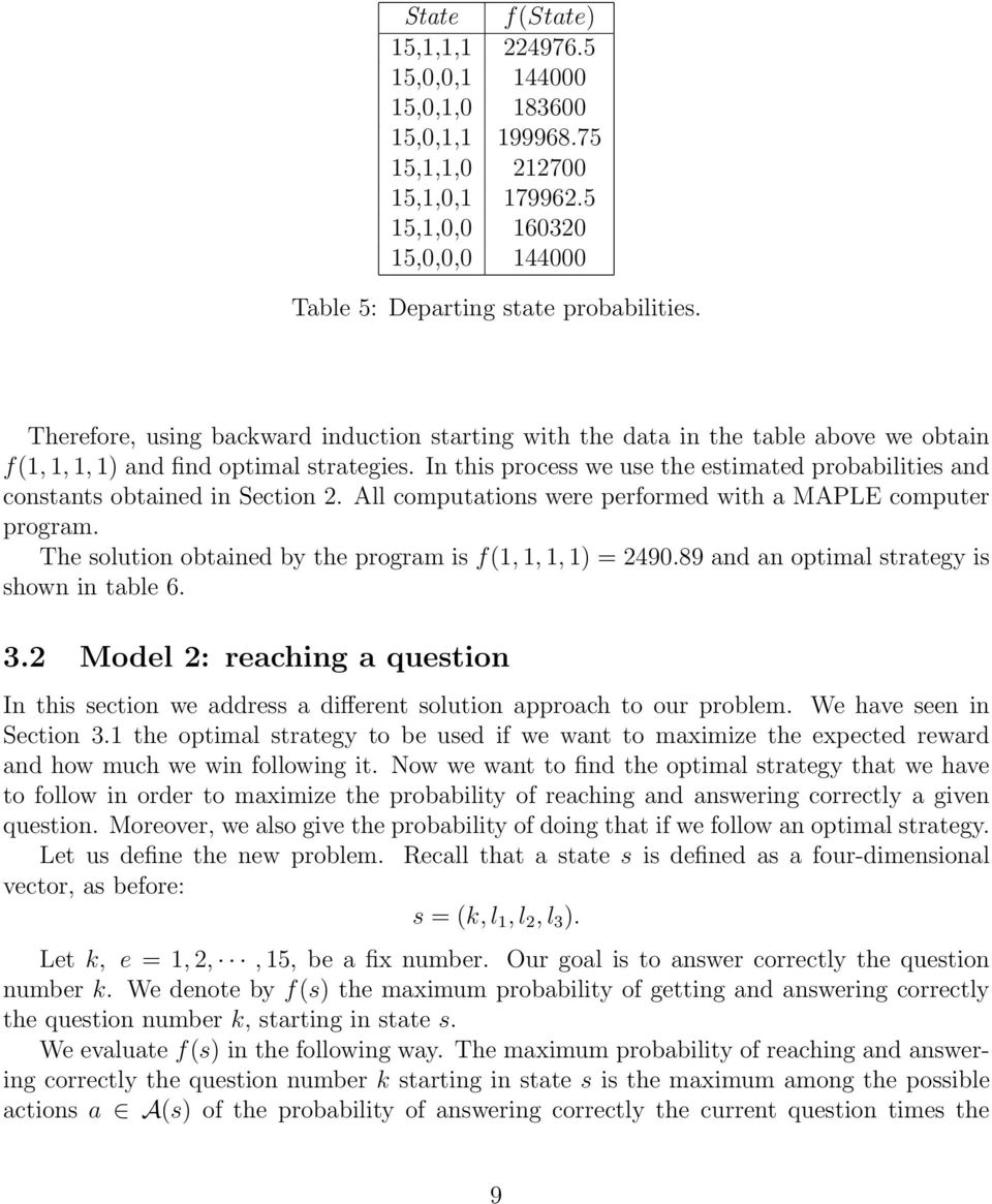 In this process we use the estimated probabilities and constants obtained in Section 2. All computations were performed with a MAPLE computer program.