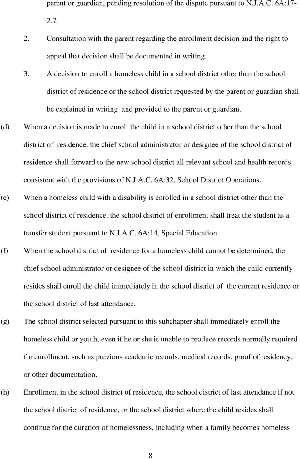 A decision to enroll a homeless child in a school district other than the school district of residence or the school district requested by the parent or guardian shall be explained in writing and