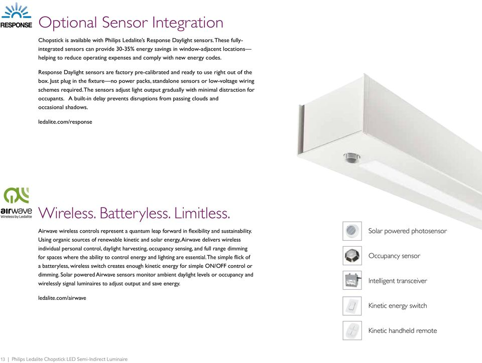 Response Daylight sensors are factory pre-calibrated and ready to use right out of the box. Just plug in the fixture no power packs, standalone sensors or low-voltage wiring schemes required.