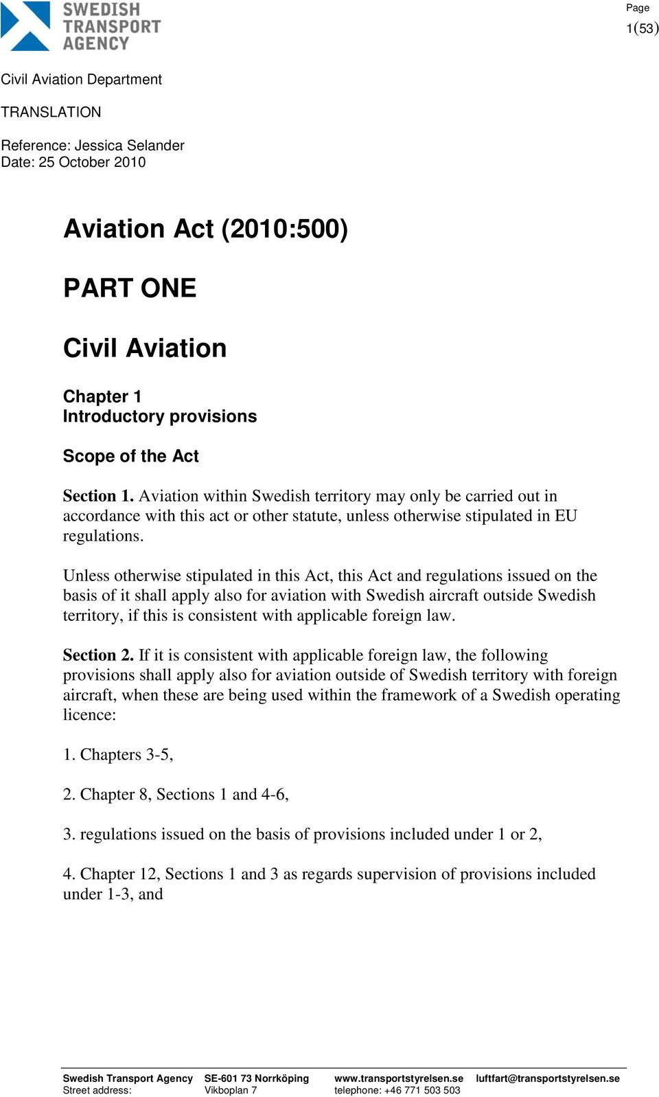Unless otherwise stipulated in this Act, this Act and regulations issued on the basis of it shall apply also for aviation with Swedish aircraft outside Swedish territory, if this is consistent with