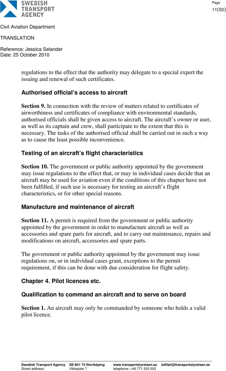 The aircraft s owner or user, as well as its captain and crew, shall participate to the extent that this is necessary.