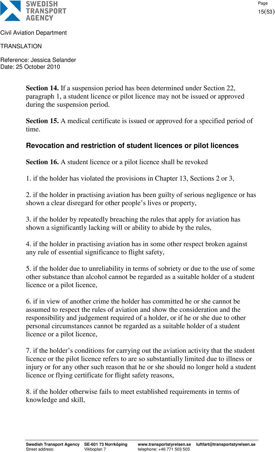 A student licence or a pilot licence shall be revoked 1. if the holder has violated the provisions in Chapter 13, Sections 2 or 3, 2.