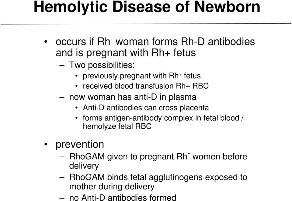 can cross placenta forms antigen-antibody complex in fetal blood / hemolyze fetal RBC prevention RhoGAM given to pregnant