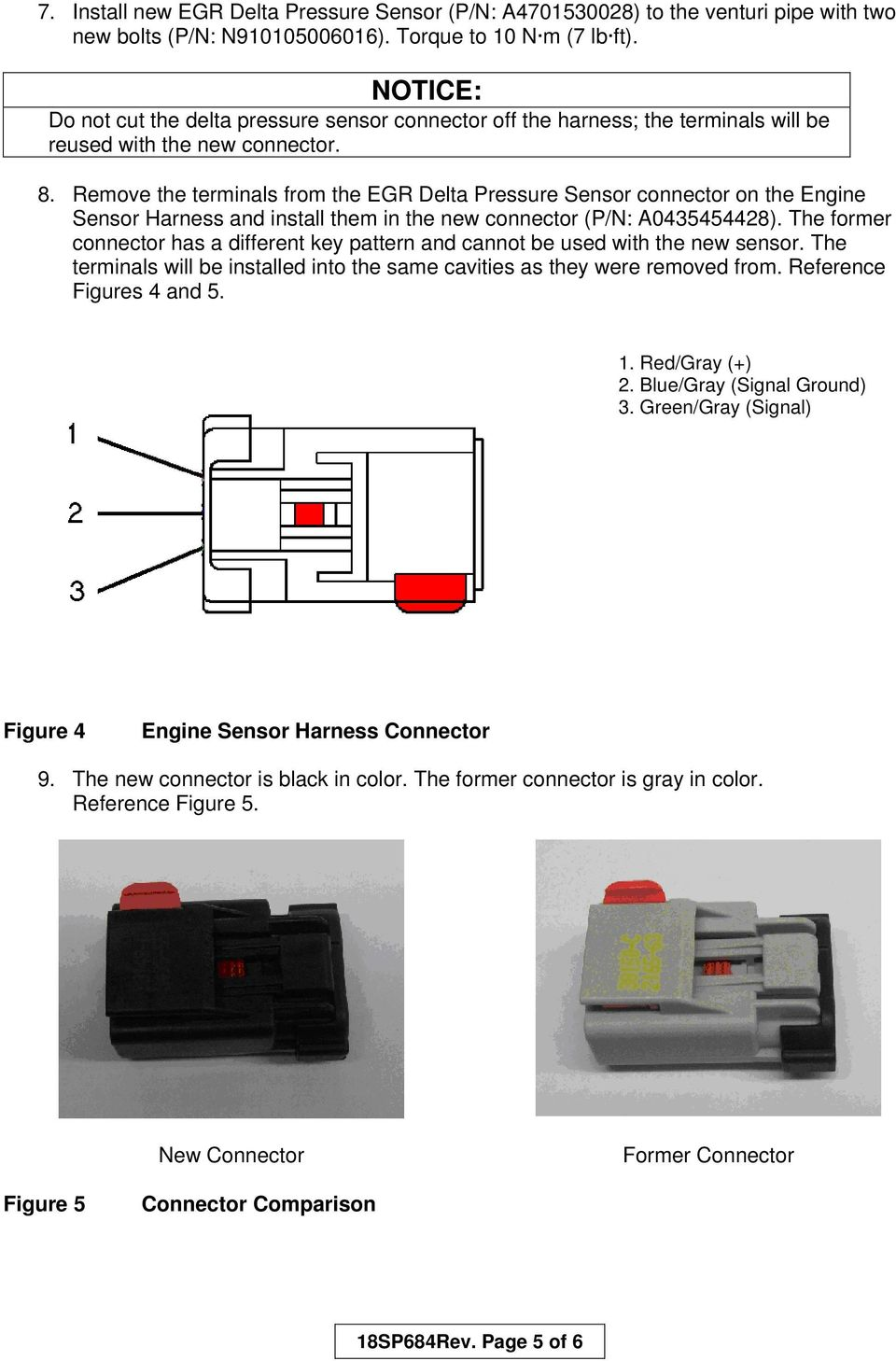 Remove the terminals from the EGR Delta Pressure Sensor connector on the Engine Sensor Harness and install them in the new connector (P/N: A0435454428).